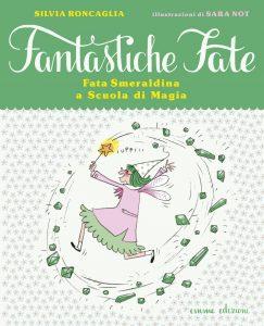 Fata Smeraldina a Scuola di Magia - Roncaglia/Not | Emme Edizioni | 9788867141968