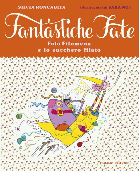 Fata Filomena e lo zucchero filato - Roncaglia/Not   Emme Edizioni   9788867141982