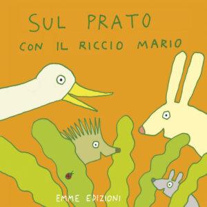 Sul prato con il riccio Mario - Abbatiello | Emme Edizioni | 9788867142019