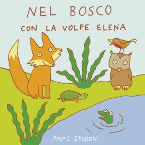 Nel bosco con la volpe Elena - Abbatiello | Emme Edizioni | 9788867142033