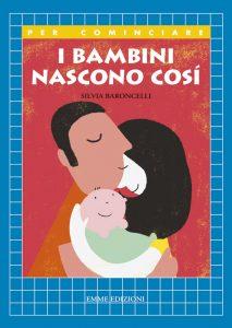 I bambini nascono così - Baroncelli | Emme Edizioni | 9788867142286