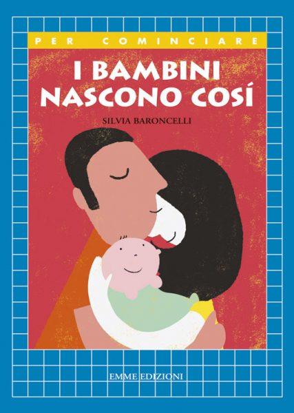I bambini nascono così - Baroncelli   Emme Edizioni   9788867142286