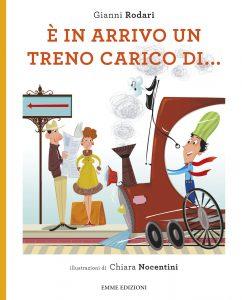È in arrivo un treno carico di… - Rodari/Nocentini | Emme Edizioni | 9788867142613