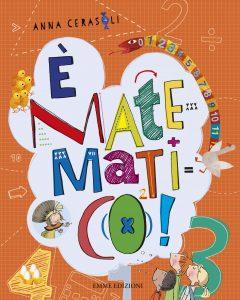 È matematico! - Cerasoli/Orecchia, Cerato e Guicciardini | Emme Edizioni | 9788867143160