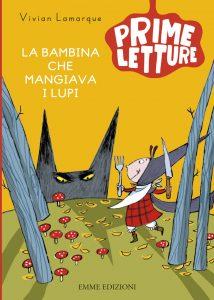 La bambina che mangiava i lupi - Lamarque/Guicciardini | Emme Edizioni | 9788867143238