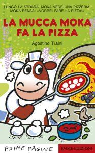 La mucca Moka fa la pizza - Traini | Emme Edizioni | 9788867143320