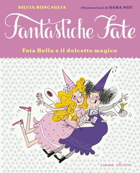 Fata Bella e il dolcetto magico - Roncaglia/Not | Emme Edizioni | 9788867144167