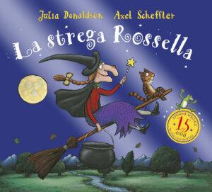 La strega Rossella - 15 anni - Donaldson/Scheffler | Emme Edizioni | 9788867144747