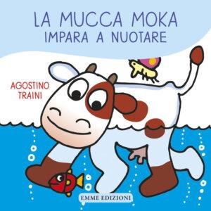 La mucca Moka impara a nuotare - Traini | Emme Edizioni | 9788867145201