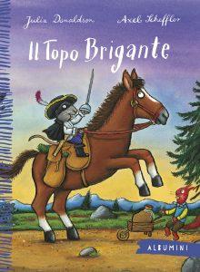 Il Topo Brigante - Donaldson/Scheffler | Emme Edizioni | 9788867145782