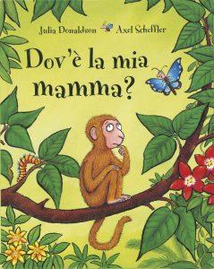 Dov'è la mia mamma? - Donadson/Scheffler | Emme Edizioni | 9788879278690