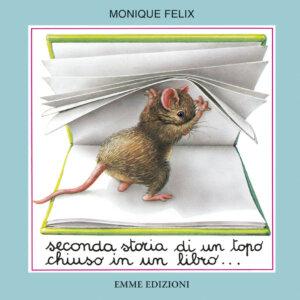 Seconda storia di un topo chiuso in un libro… - Felix | Emme Edizioni | 9788860794406
