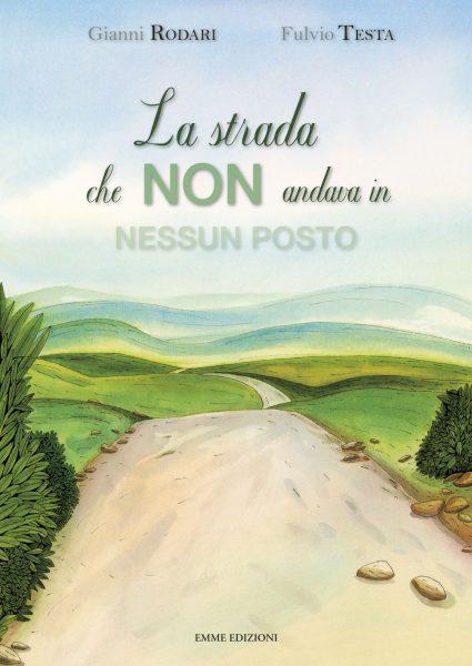 La strada che non andava in nessun posto - Rodari/Testa | Emme Edizioni | 9788860796349