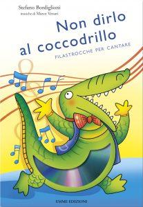 Non dirlo al coccodrillo - Filastrocche per cantare - Bordiglioni/Sillani | Emme Edizioni | 9788860795472