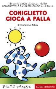 Coniglietto gioca a palla - Altan | Emme Edizioni | 9788860793546