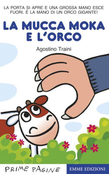 La mucca Moka e l'orco - Traini | Emme Edizioni | 9788860799340