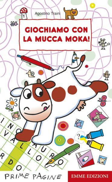 Giochiamo con la mucca Moka! - Traini | Emme Edizioni | 9788860798961