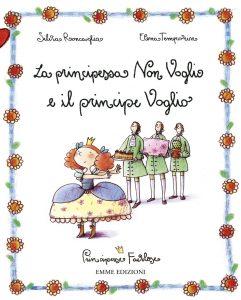 La principessa Non Voglio e il principe Voglio - Roncaglia/Temporin | Emme Edizioni | 9788860791351