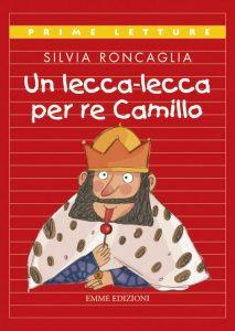 Un lecca-lecca per re Camillo - Roncaglia/Orecchia | Emme Edizioni | 9788860793287