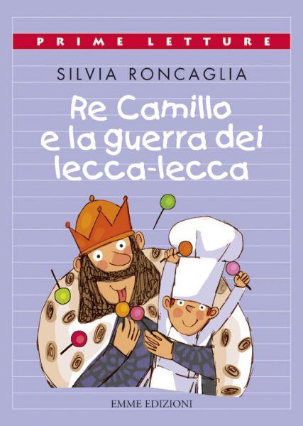 Re Camillo e la guerra dei lecca-lecca - Roncaglia/Orecchia | Emme Edizioni | 9788860795168