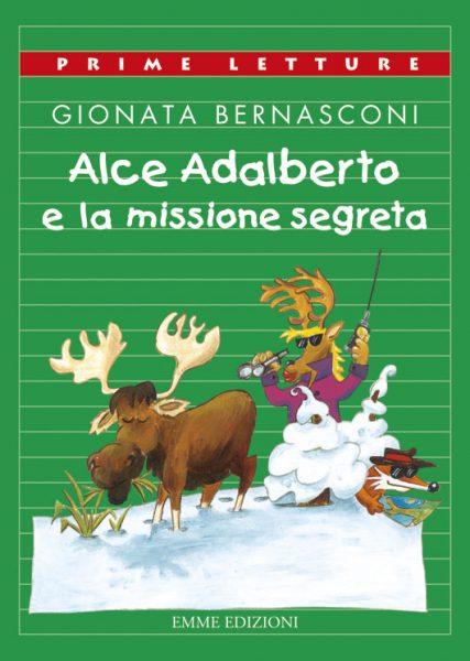 Alce Adalberto e la missione segreta - Bernasconi | Emme Edizioni | 9788860798107