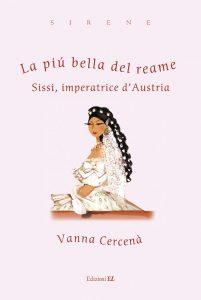 La più bella del reame. Sissi, imperatrice d'Austria - Vanna Cercenà