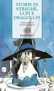 Storie di streghe, lupi e dragolupi - AA. VV. | Einaudi Ragazzi | 9788879265355