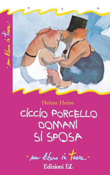 Ciccio Porcello domani si sposa - Heine | Edizioni EL | 9788847708938