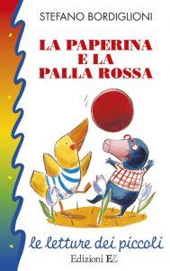 La paperina e la palla rossa - Bordiglioni/Nascimbeni P | Edizioni EL | 9788847715042