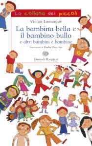 La bambina bella e il bambino bullo e altri bambini e bambine - Lamarque/Orecchia | Einaudi Ragazzi | 9788879269056