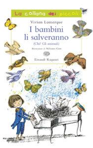 I bambini li salveranno (Chi? Gli animali) - Lamarque/Gon | Einaudi Ragazzi | 9788879269964