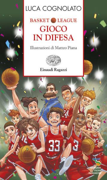 Basket League - Gioco in difesa - Cognolato/Piana | Einaudi Ragazzi | 9788879269117