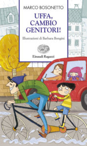Uffa, cambio genitori! - Bosonetto/Bongini | Einaudi Ragazzi | 9788879269544