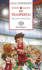 Basket League - In trasferta! - Cognolato/Piana | Einaudi Ragazzi | 9788879269629