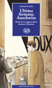 Ultima fermata: Auschwitz - Storia di un ragazzo ebreo durante il fascismo - Sessi | Einaudi Ragazzi | 9788879262125