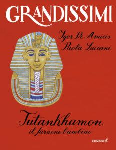 Tutankhamon il faraone bambino - Igor De Amicis e Paola Luciani