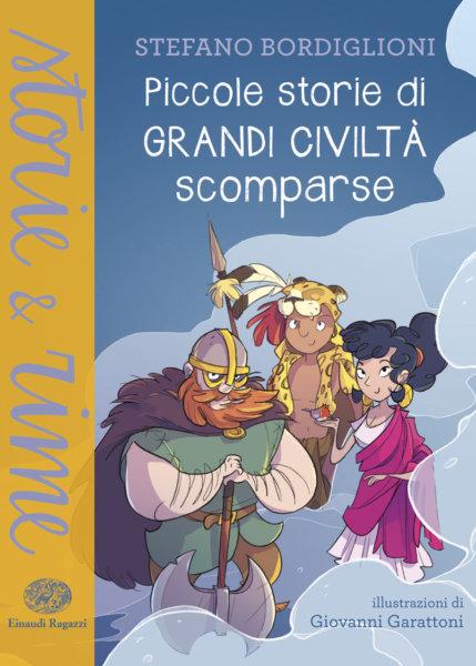 Piccole storie di grandi civiltà scomparse - Bordiglioni/Garattoni | Einaudi Ragazzi | 9788866563600