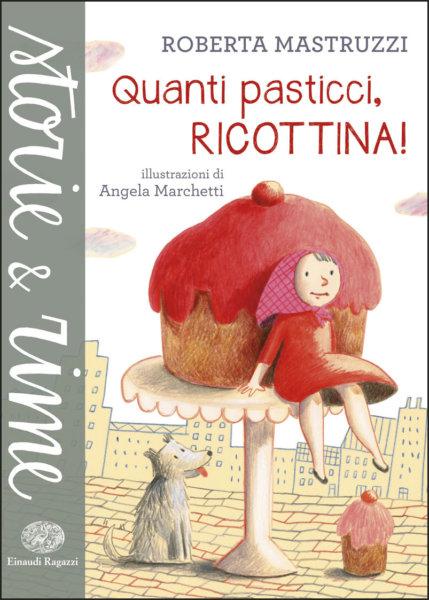 Quanti pasticci, Ricottina! - Mastruzzi/Marchetti | Einaudi Ragazzi | 9788866563747