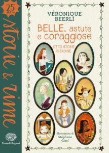 Belle, astute e coraggiose - Otto storie di eroine - Beerli/Girel | Einaudi Ragazzi | 9788866563891