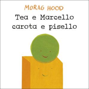 Tea e Marcello, carota e pisello - Hood | Emme Edizioni | 9788867146000