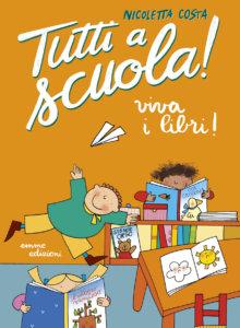 Tutti a scuola! Viva i libri! - Nicoletta Costa