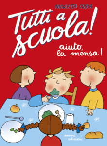 Tutti a scuola! Aiuto la mensa! - Nicoletta Costa