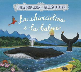 La chiocciolina e la balena - Donaldson/Scheffler | Emme Edizioni | 9788867146741