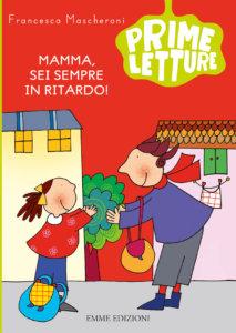 Mamma, sei sempre in ritardo! - Mascheroni/Costa | Emme Edizioni | 9788867146826