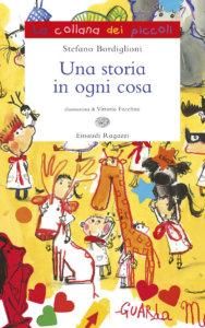 Una storia in ogni cosa - Bordiglioni/Facchini | Einaudi Ragazzi | 9788879267601