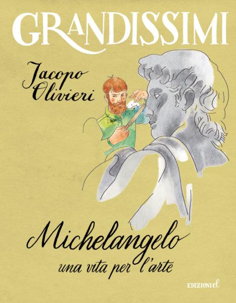 Michelangelo, una vita per l'arte - Olivieri/Lissoni | Edizioni EL | 9788847735163