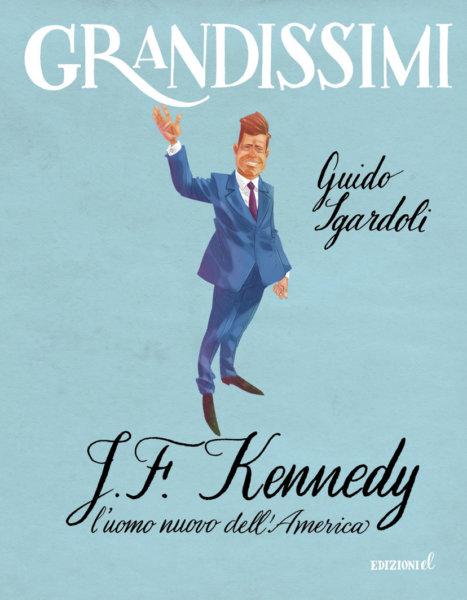 J.F. Kennedy, l'uomo nuovo dell'America - Sgardoli/Piana | Edizioni EL | 9788847735187
