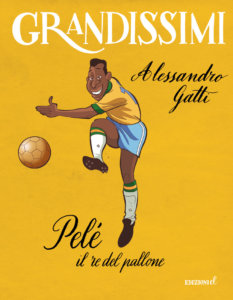 Pelé, il re del pallone - Gatti/Ferrario | Edizioni EL | 9788847735194