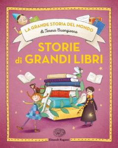 La grande storia del mondo di Teresa Buongiorno - Storie di grandi libri - Buongiorno/Paganelli | Einaudi Ragazzi | 9788866563969