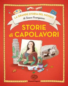 La grande storia del mondo di Teresa Buongiorno - Storie di capolavori - Buongiorno/Paganelli | Einaudi Ragazzi | 9788866564003
